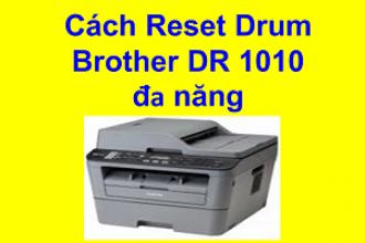 Cách Reset Drum máy in Brother DR 1010 đa năng